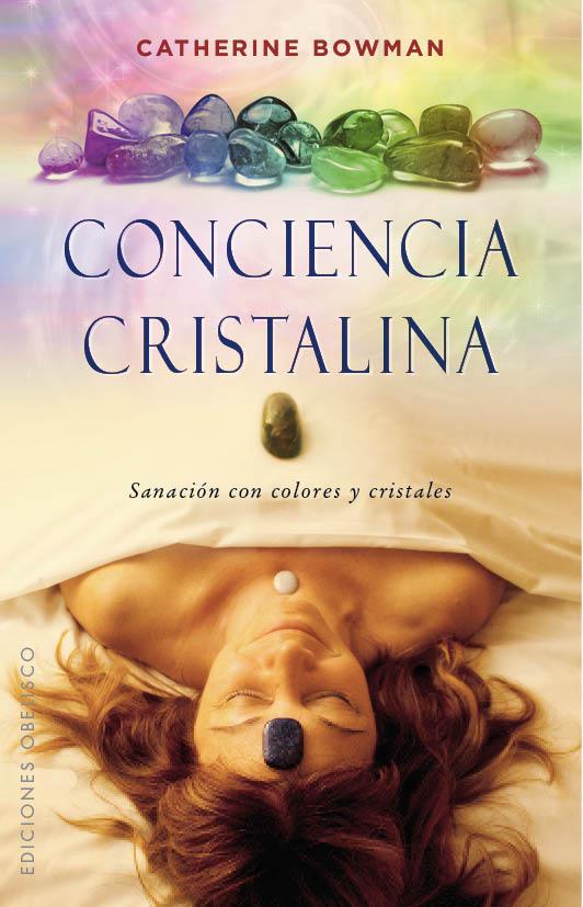 CONCIENCIA CRISTALINA «SANACION CON COLORES Y CRISTALES»