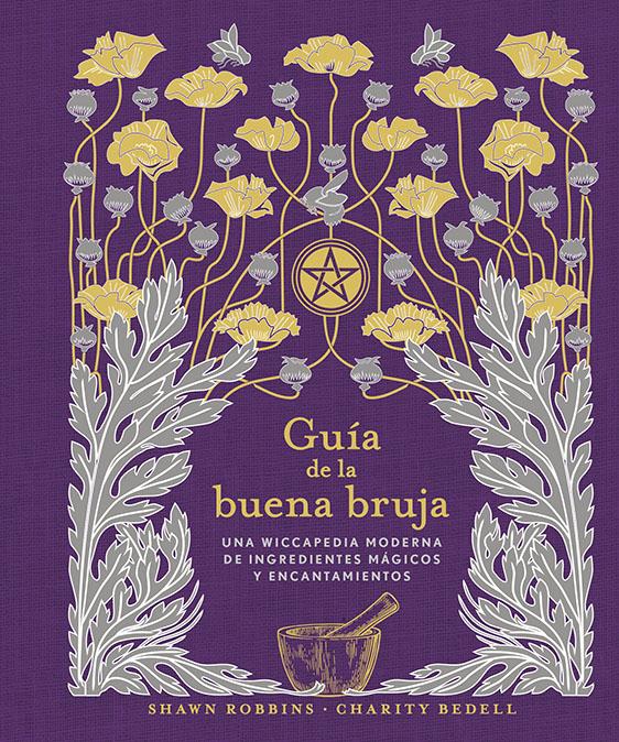 Guía de la buena bruja   «Una wiccapedia moderna de ingredientes mágicos y encantamientos»