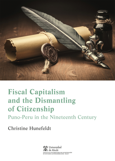 Fiscal Capitalism and the Dismantling of Citizenship   «Puno-Peru in the Nineteenth Century»