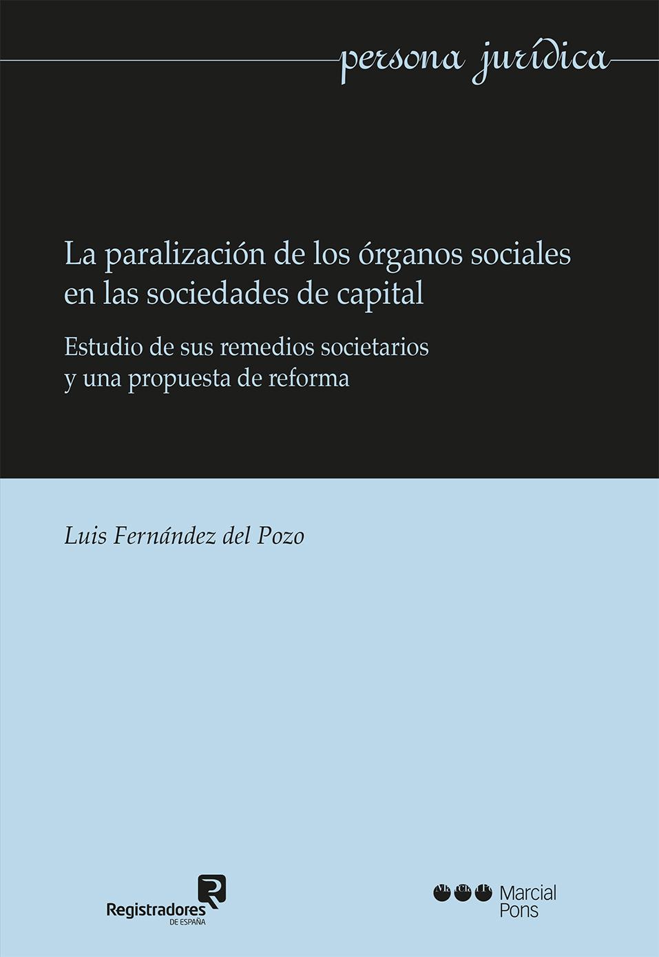 La paralización de los órganos sociales en las sociedades de capital   «Estudio de sus remedios societarios y una propuesta de reforma»
