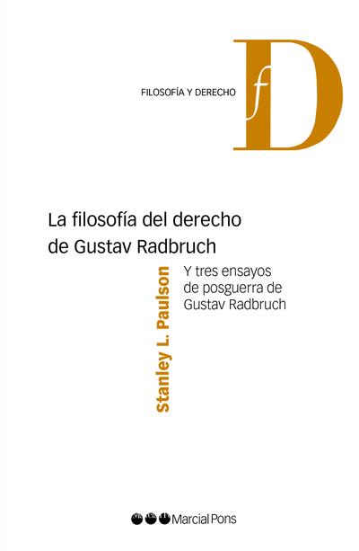 FILOSOFIA DEL DERECHO DE GUSTAV RADBRUCH Y TRES ENSAYOS DE