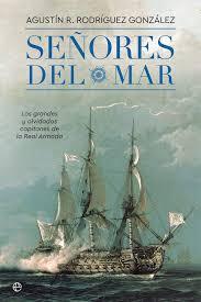 Señores del mar   «Los grandes y olvidados capitanes de la Real Armada»