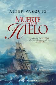 Muerte en el hielo   «La novela del San Telmo y los españoles que descubrieron la Antártida»