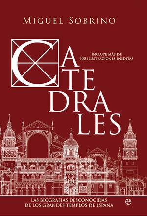 Catedrales   «Las biografías desconocidas de los grandes templos de España»