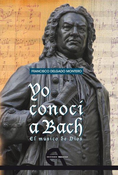Yo conocí a Bach   «El músico de Dios»