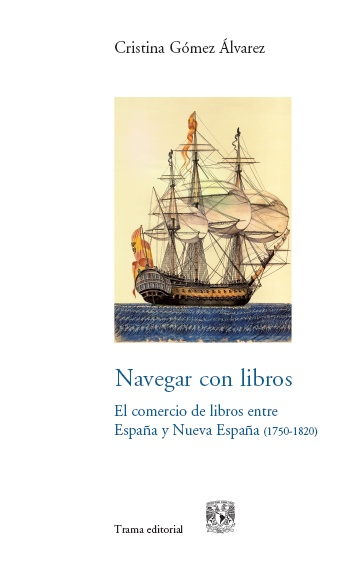 Navegar con libros   «El comercio de libros entre España y Nueva España (1750-1820)»