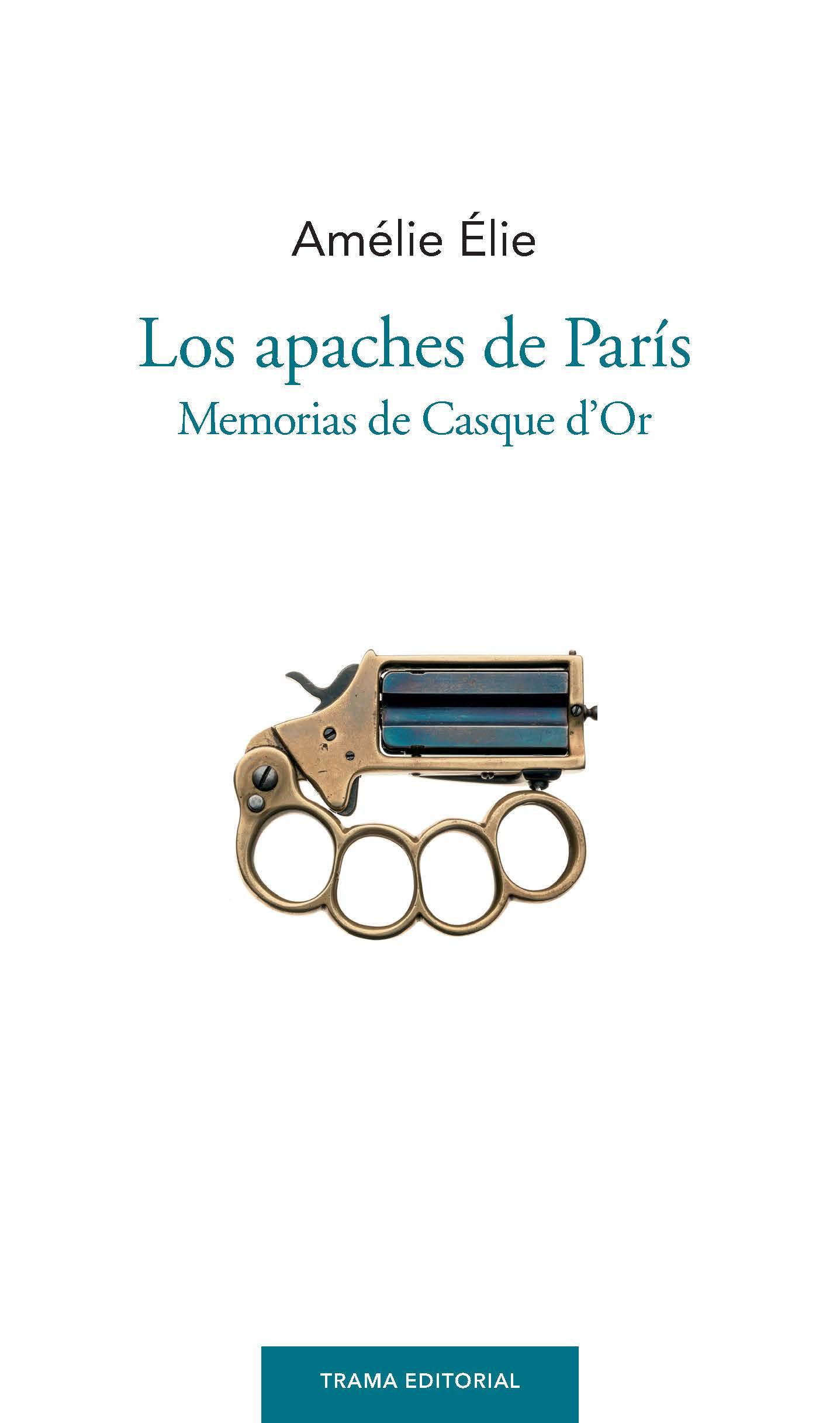 Los apaches de París   «Memorias de Casque d'Or»