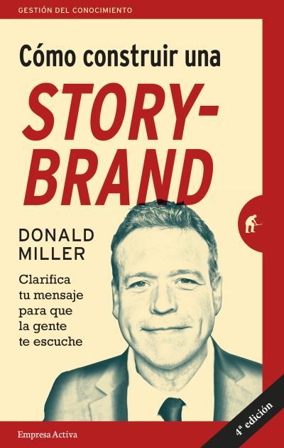 Cómo construir una storybrand   «Clarifica tu mensaje para que la gente te escuche»