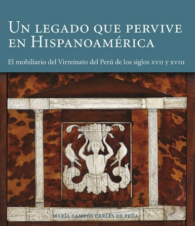 A Surviving Legacy in Spanish America «Seventeenth - and Eighteenth - Century Furniture from the Viceroyalty of Peru» (9788494006180)