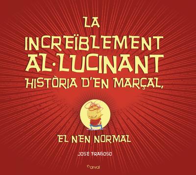 INCREÏBLEMENT AL·LUCINANT HISTÒRIA DEN MARÇAL, LA «EL NEN NORMAL»