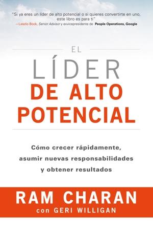 El líder de alto potencial   «Cómo crecer rápidamente, asumir nuevas responsabilidades y obtener resultados»