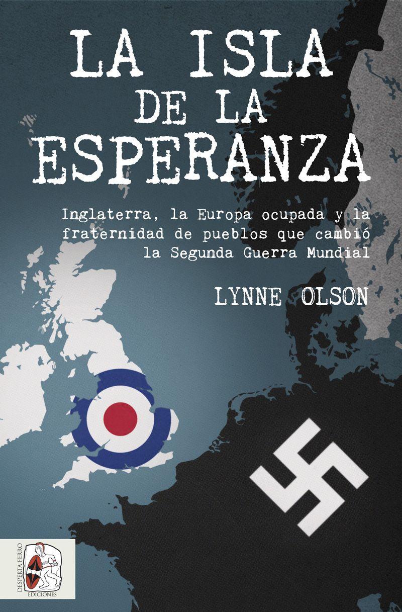 La isla de la esperanza   «Inglaterra, la Europa ocupada y la fraternidad que cambió el curso de la Segunda Guerra Mundial»