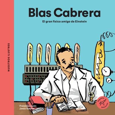 Blas Cabrera   «El gran físico amigo de Einstein»