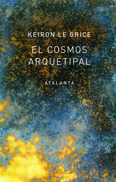 El cosmos arquetipal   «El redescubrimiento de los Dioses en la Mitología, la Ciencia y la Astrología»