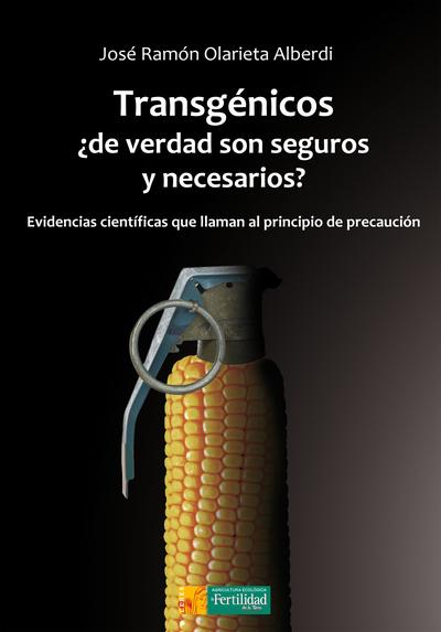 Transgénicos, ¿de verdad son seguros y necesarios?   «Evidencias científicas que llaman al principio de precaución»