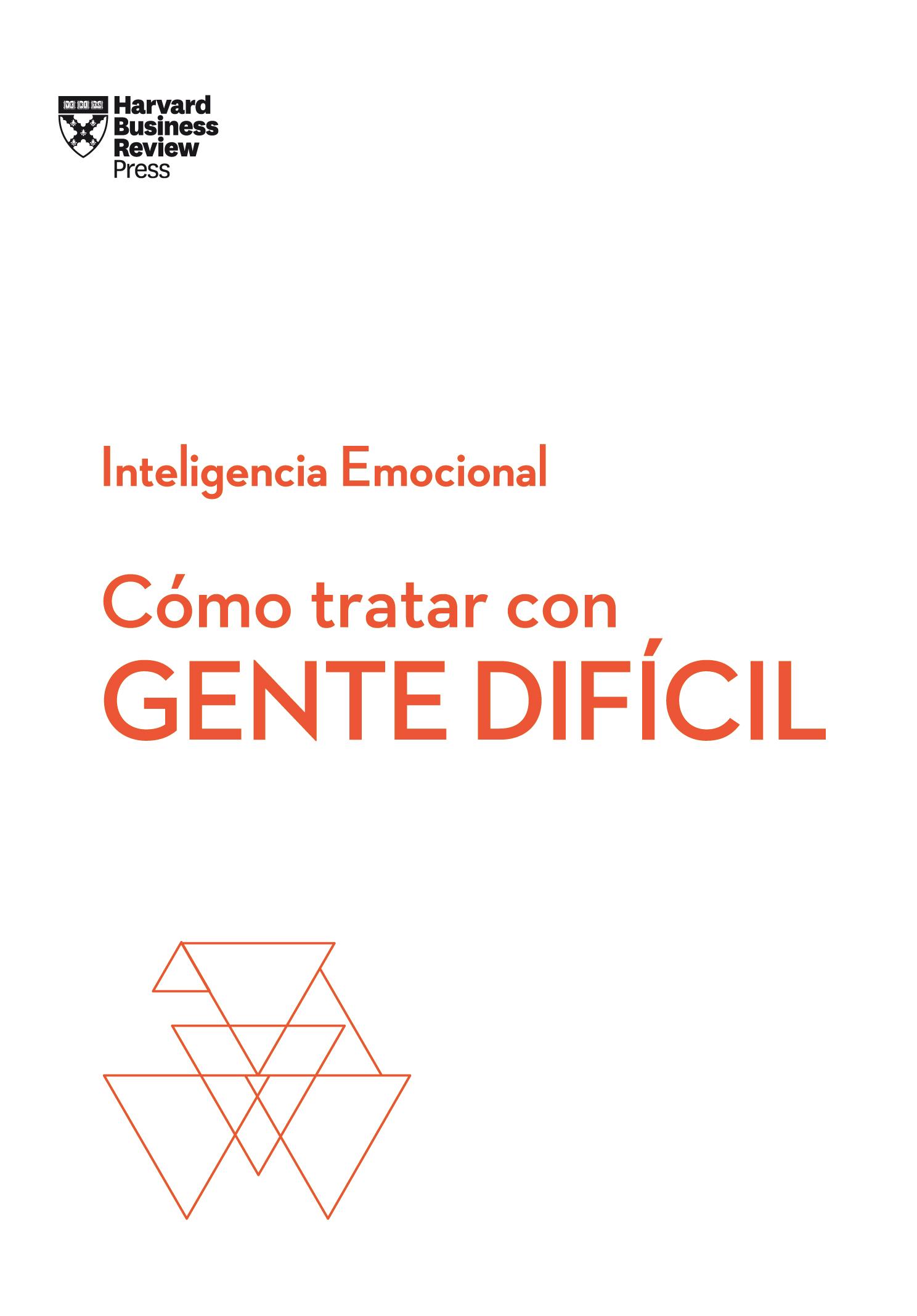 Cómo tratar con gente difícil.  Serie Inteligencia Emocional HBR