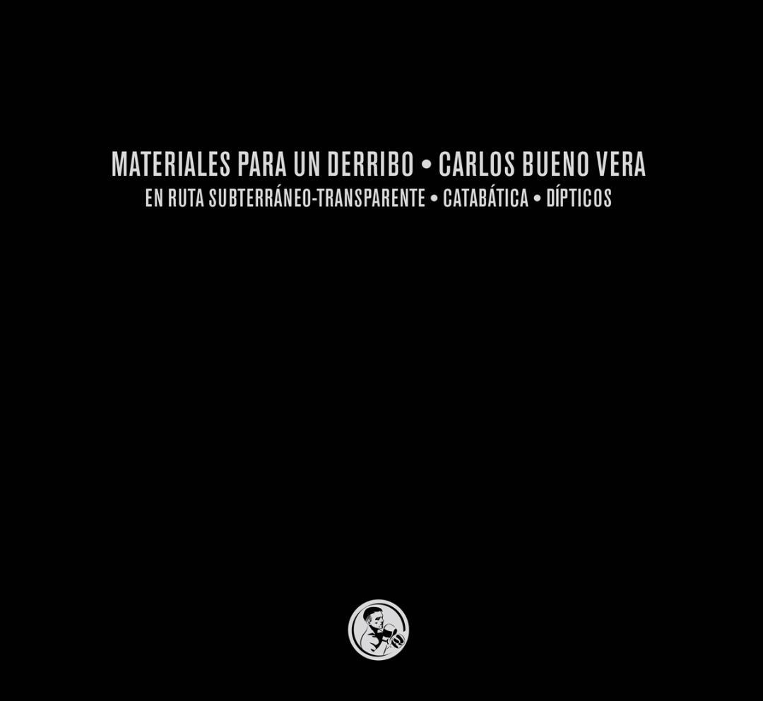 Materiales para un derribo: tres libros En ruta subterráneo-transparente / Catabática / Dípticos