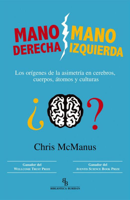 Mano derecha, mano izquierda   «Los orígenes de la asimetría en cerebros, cuerpos, átomos y culturas»