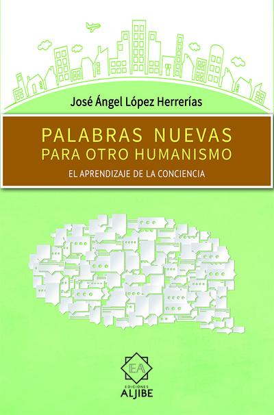 Palabras nuevas para otro humanismo «El aprendizaje de la conciencia»