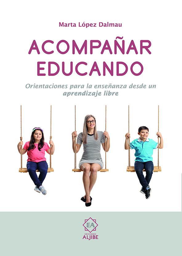 Acompañar Educando «Orientaciones para la enseñanza desde un aprendizaje libre»