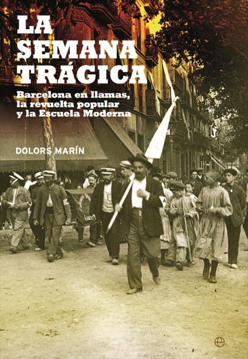 La Semana Trágica «Barcelona en llamas, la revuelta popular y la Escuela Moderna»