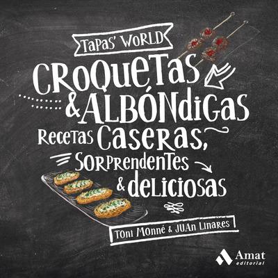 Croquetas y albóndigas   «Recetas caseras, sorprendentes y deliciosas»