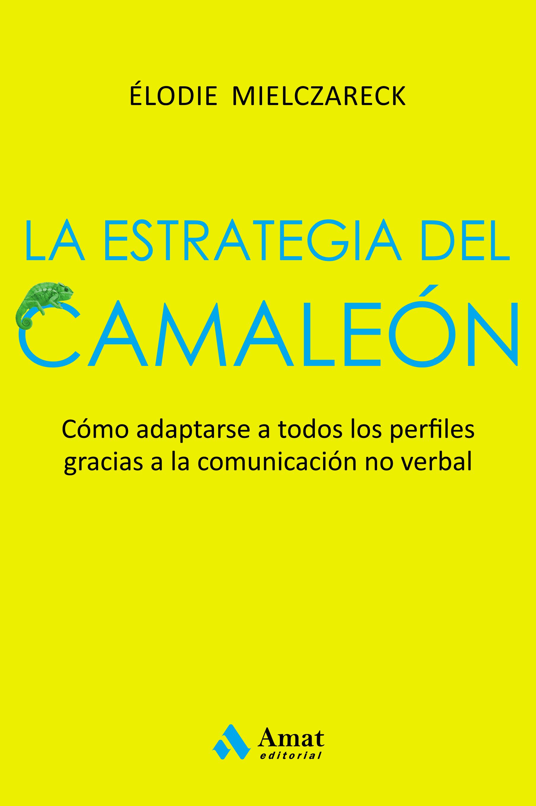 La estrategia del camaleón   «Adaptarse a todos los perfiles gracias a la comunicación no verbal»