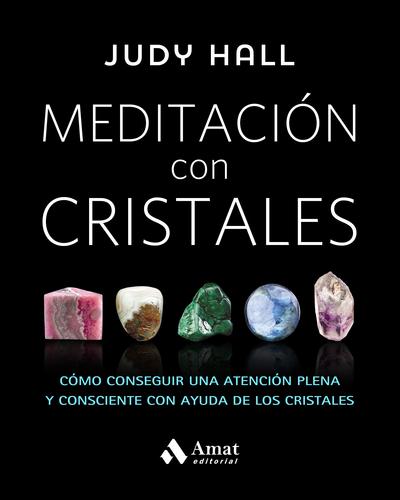 Meditación con cristales   «Cómo conseguir una atención plena y consciente con ayuda de los cristales»