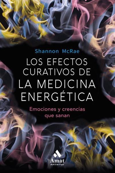 Los efectos curativos de la medicina energetica   «Emociones y creencias que sanan»