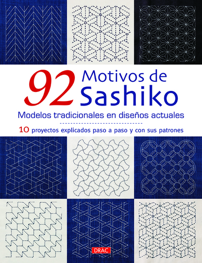 92 motivos de Sashiko. Modelos tradicionales con diseños actuales   «10 proyectos explicados paso a paso con sus patrones»