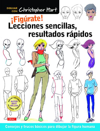 ¡Figúrate! Lecciones sencillas, resultados rápidos   «Consejos y trucos básicos para dibujar la figura humana»