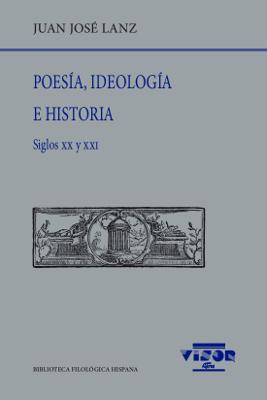 Poesía, Ideología e Historia   «Siglos xx y xxI»