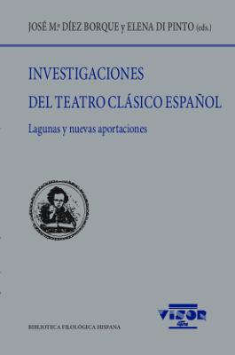 Investigaciones del Teatro Clásico español   «Lagunas y nuevas aportaciones»