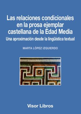 Las relaciones condicionales en la prosa ejemplar castellana de la Edad Media   «Una aproximación desde la lingüística textual»
