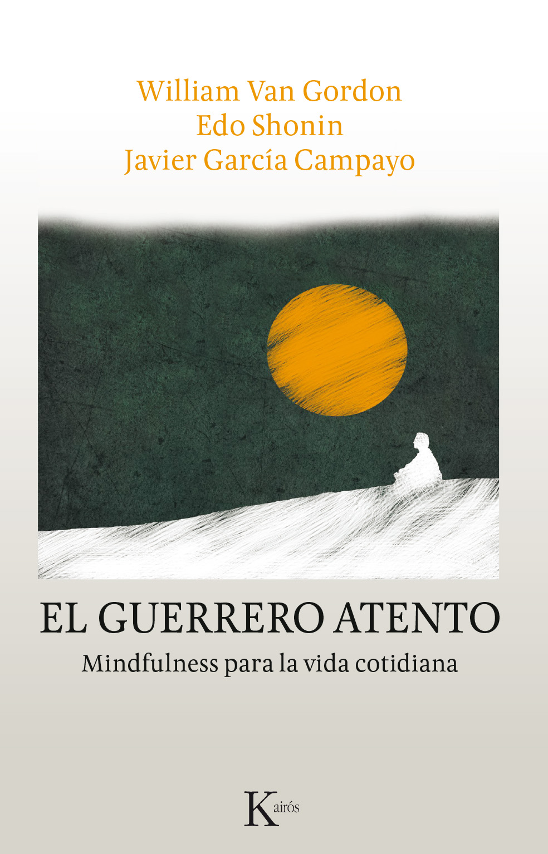 El guerrero atento   «Mindfulness para la vida cotidiana»