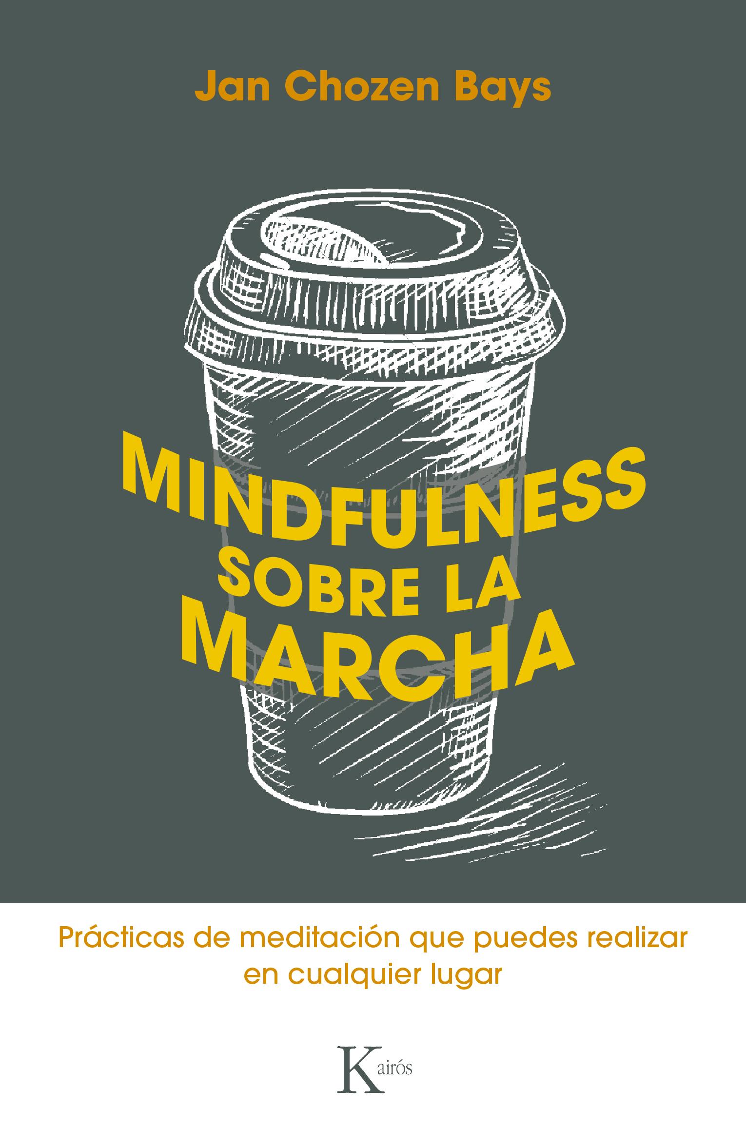 Mindfulness sobre la marcha   «Prácticas sencillas de meditación que puedes realizar en cualquier lugar»