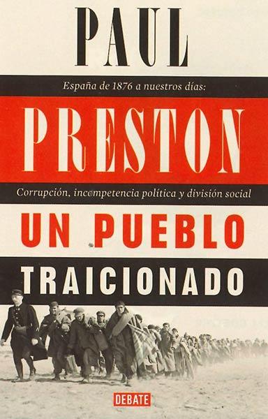 Un pueblo traicionado «Espa?a de 1876 a nuestros d?as: Corrupci?n, incompetencia pol?tica y divisi?n s»