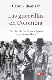 Las guerrillas en Colombia   «Una historia desde los orígenes hasta los confines»