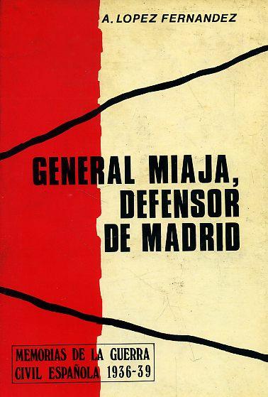 GENERAL MIAJA, DEFENSOR DE MADRID.