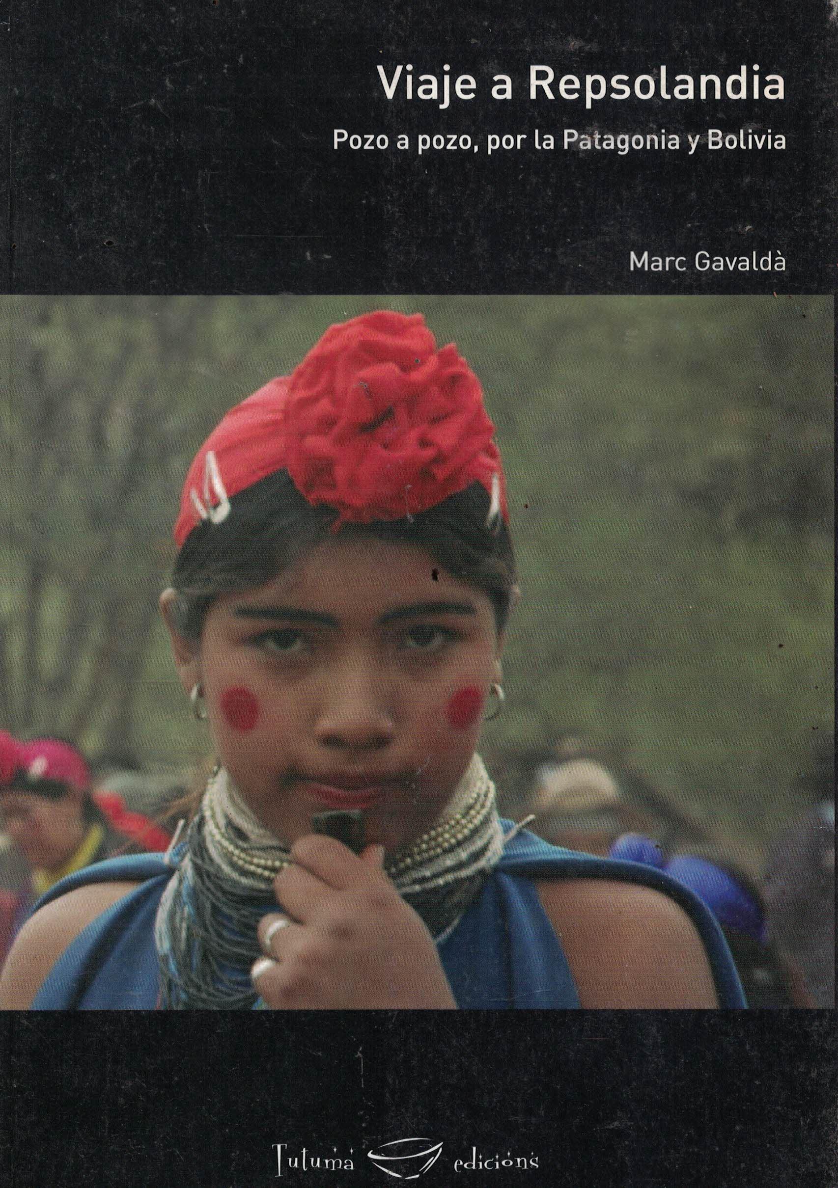 Viaje a Repsolandia «Pozo a pozo, por la Patagonia y Bolivia»